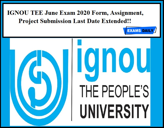 IGNOU TEE June Exam 2020 Form, Assignment, Project Submission Last Date Extended!!
