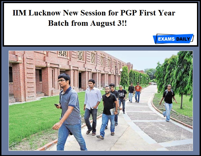 IIM Lucknow New Session for PGP First Year Batch from August 3!!
