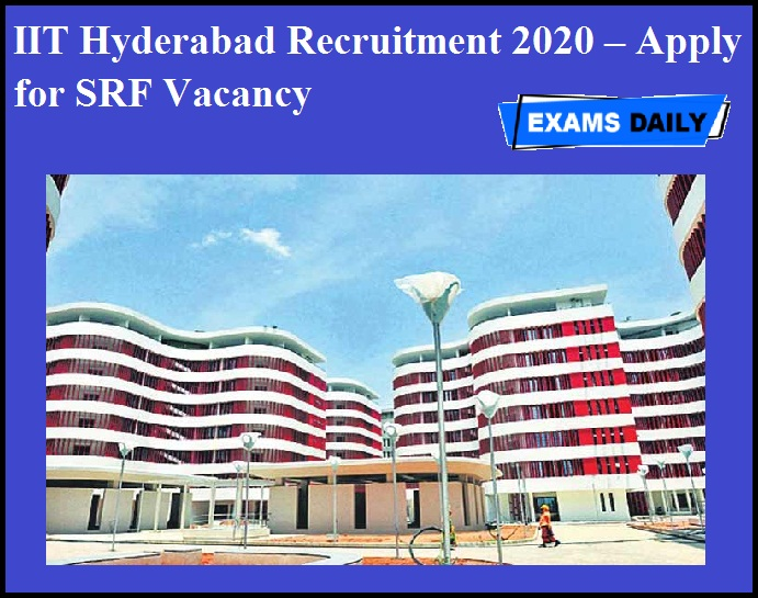 IIT Hyderabad Recruitment 2020 OUT – Apply for SRF Vacancy
