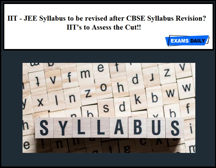 IIT - JEE Syllabus to be revised after CBSE Syllabus Revision IIT's to Assess the Cut!!