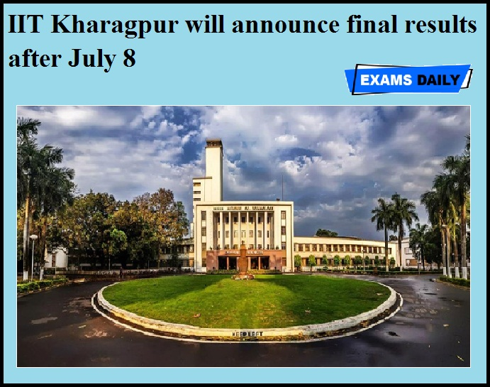 IIT Kharagpur will announce final results after July 8