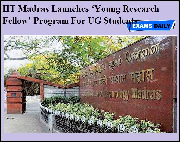 IIT Madras Launches 'Young Research Fellow' Program For UG Students