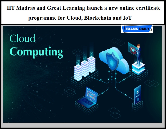 IIT Madras and Great Learning launch a new online certificate programme for Cloud, Blockchain and IoT