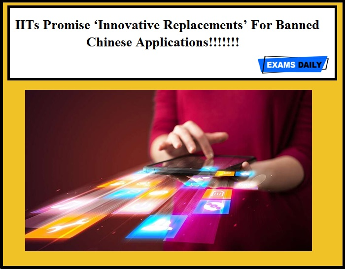 IITs Promise 'Innovative Replacements' For Banned Chinese Applications!!!!!!!