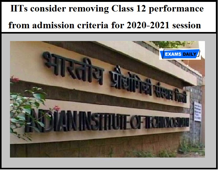IITs consider removing Class 12 performance from admission criteria for 2020-2021 session