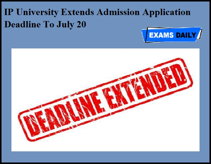 IP University Extends Admission Application Deadline To July 20