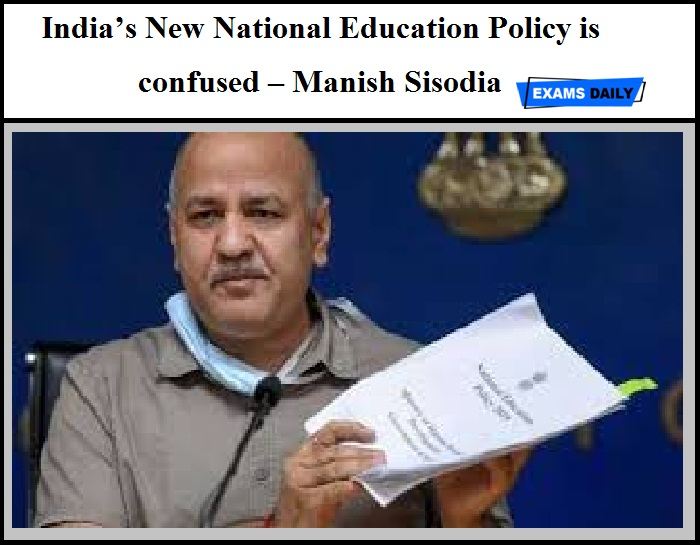 India's New National Education Policy is confused – Said by Delhi Deputy CM Manish Sisodia