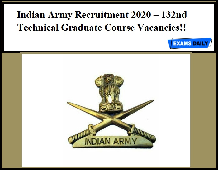 Indian Army Recruitment 2020 Out – 132nd Technical Graduate Course Vacancies!!