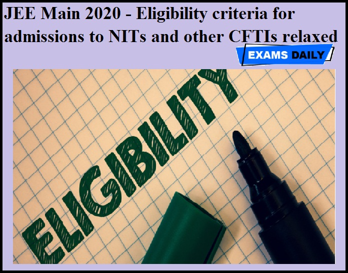 JEE Main 2020 - Eligibility criteria for admissions to NITs and other CFTIs relaxed