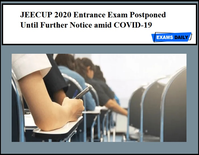 JEECUP 2020 Entrance Exam Postponed Until Further Notice amid COVID-19 Pandemic!!!