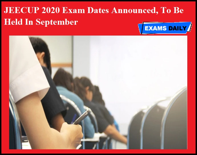 JEECUP 2020 Exam Dates Announced, To Be Held In September