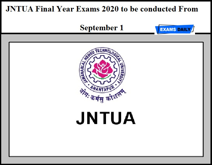JNTUA Final Year Exams 2020 to be conducted From September 1 – Get Details Here