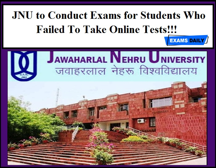 JNU to Conduct Exams for Students Who Failed To Take Online Tests!!!