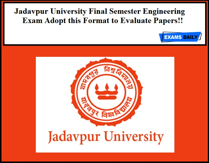 Jadavpur University Final Semester Engineering Exam JU to Adopt this Format to Evaluate Papers