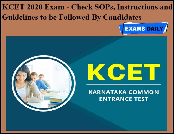 KCET 2020 Exam - Check SOPs, Instructions and Guidelines to be Followed By Candidates