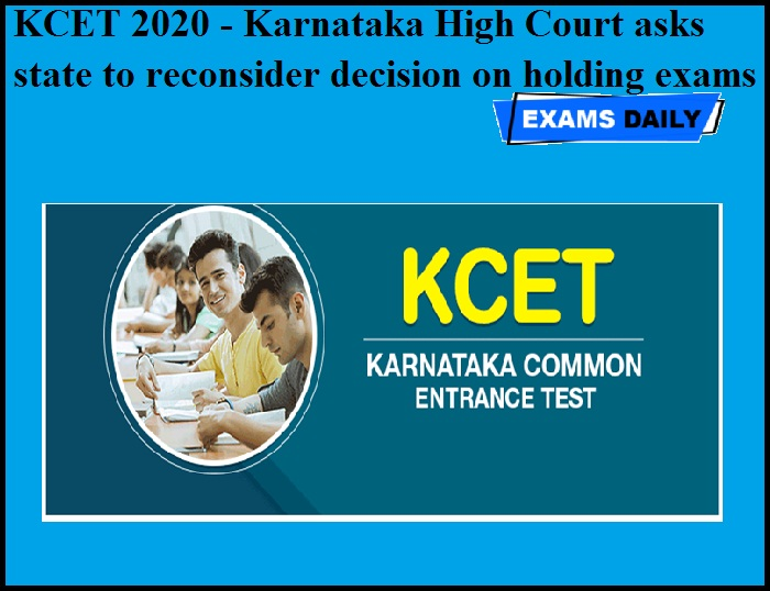 KCET 2020 - Karnataka High Court asks state to reconsider decision on holding exams