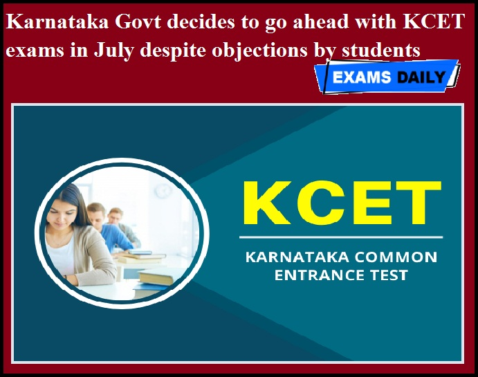 Karnataka Govt decides to go ahead with KCET exams in July despite objections by students