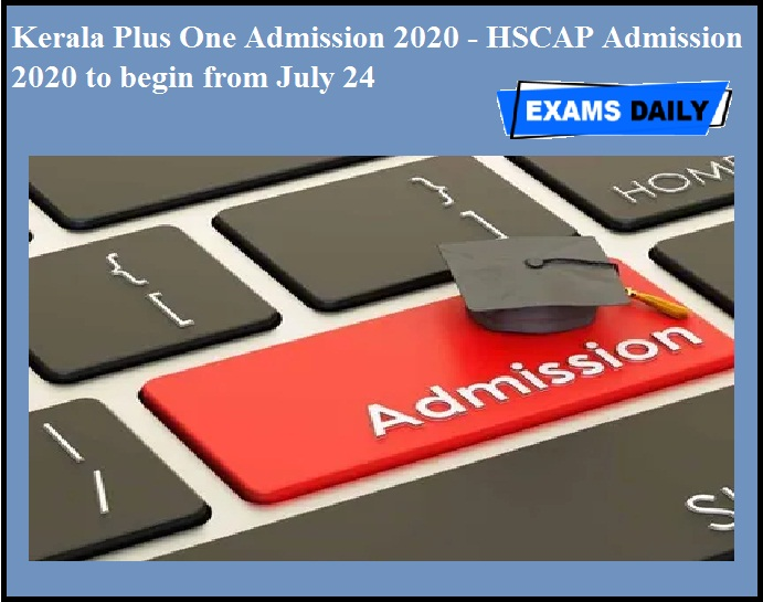 Kerala Plus One Admission 2020 - HSCAP Admission 2020 to begin from July 24