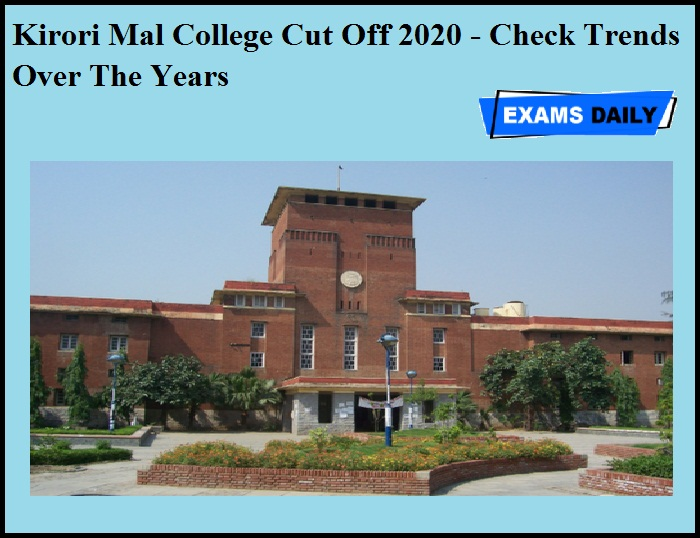 Kirori Mal College Cut Off 2020 - Check Trends Over The Years