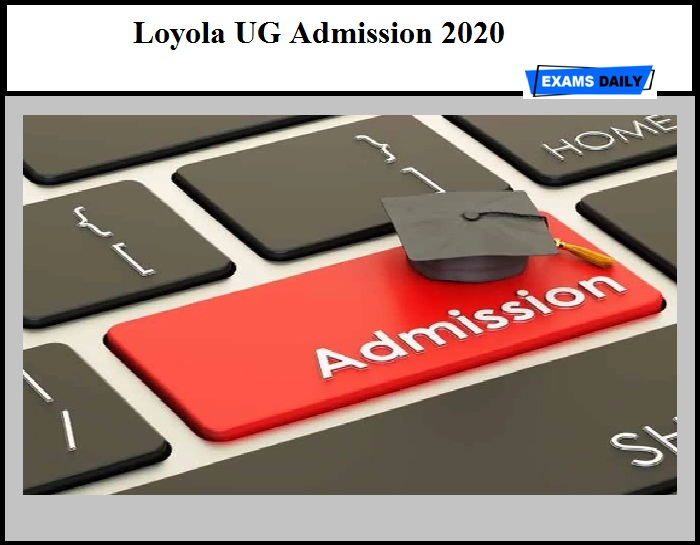 Loyola UG Admission 2020 – Online Application Available (Download Prospectus Here)