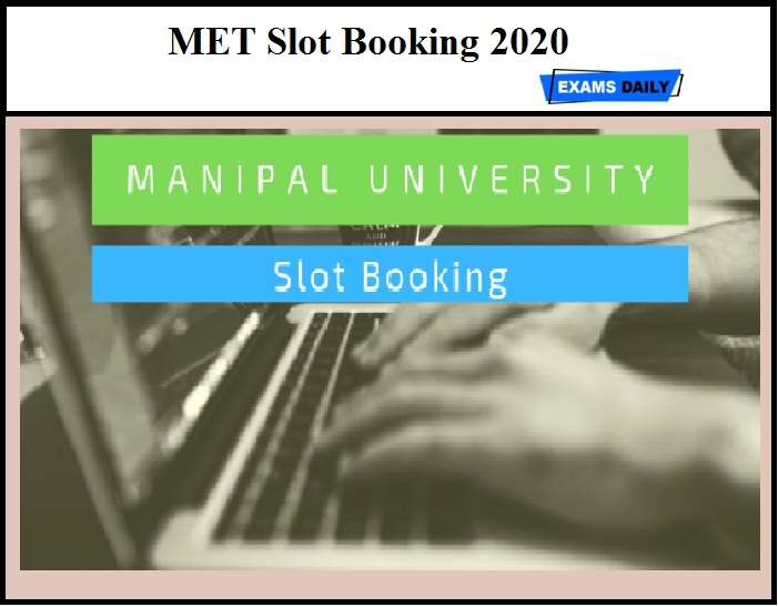 MET Slot Booking 2020 Started – Check Manipal University Slot booking Details