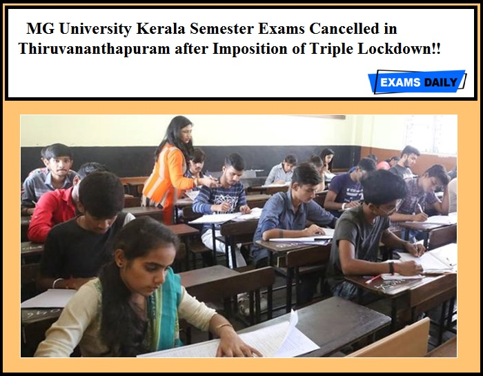 MG University Kerala Semester Exams Cancelled in Thiruvananthapuram after Imposition of Triple Lockdown!!