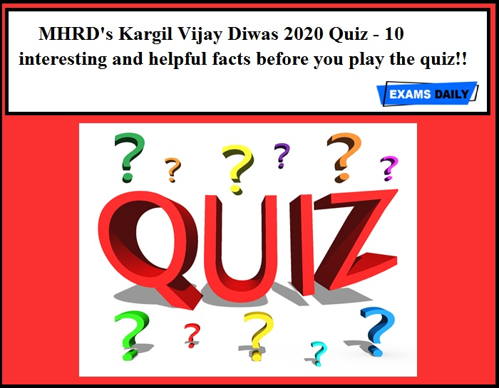 MHRD's Kargil Vijay Diwas 2020 Quiz - 10 interesting and helpful facts before you play the quiz!!