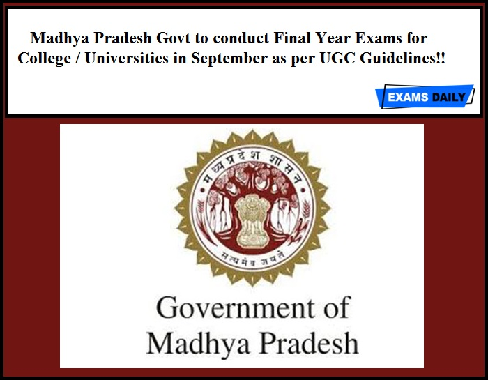 Madhya Pradesh Govt to conduct Final Year Exams for College Universities in September as per UGC Guidelines!!