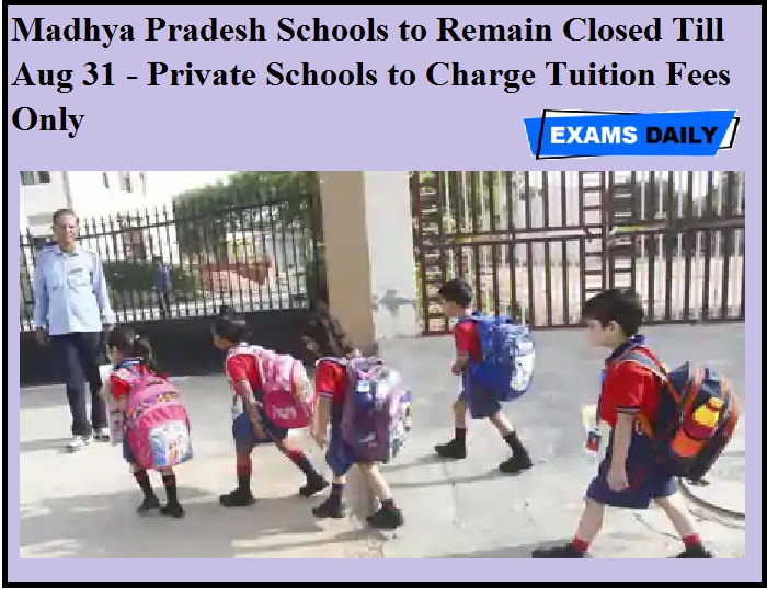 Madhya Pradesh Schools to Remain Closed Till Aug 31 - Private Schools to Charge Tuition Fees Only