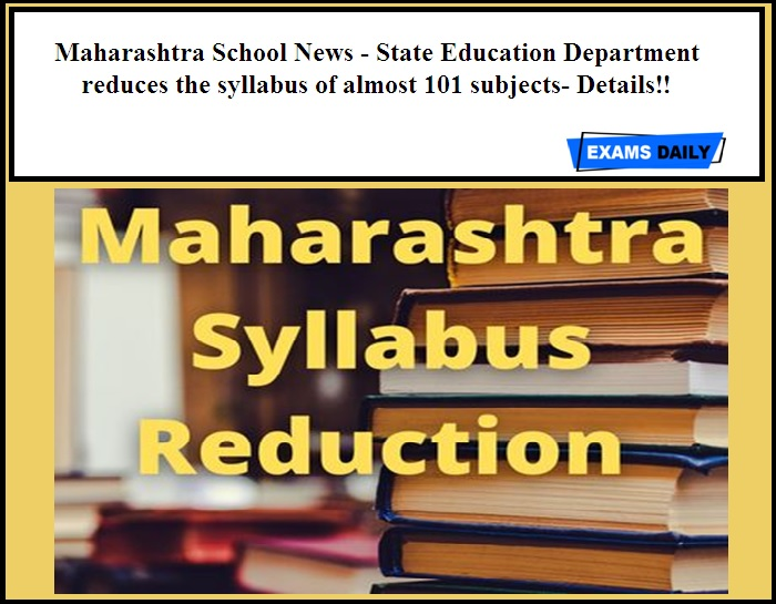 Maharashtra School News - State Education Department reduces the syllabus of almost 101 subjects- Details!!