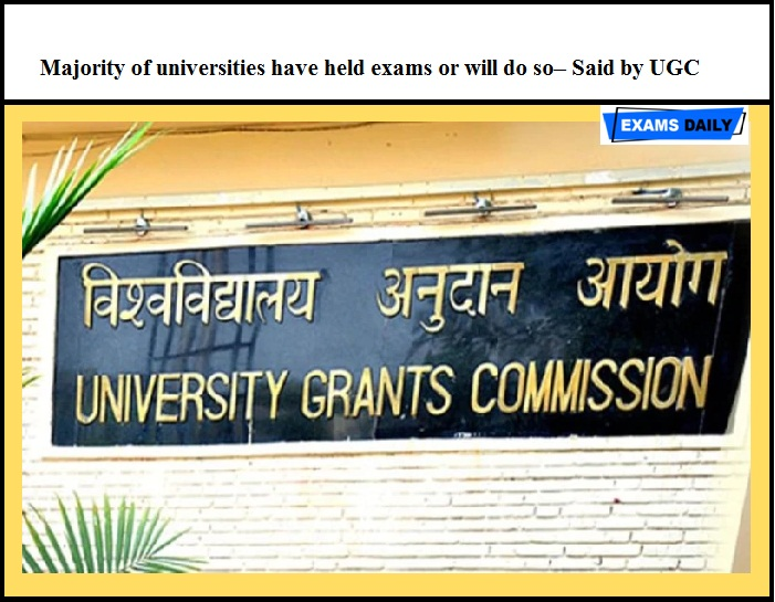 Majority of universities have held exams or will do so– Said by UGC