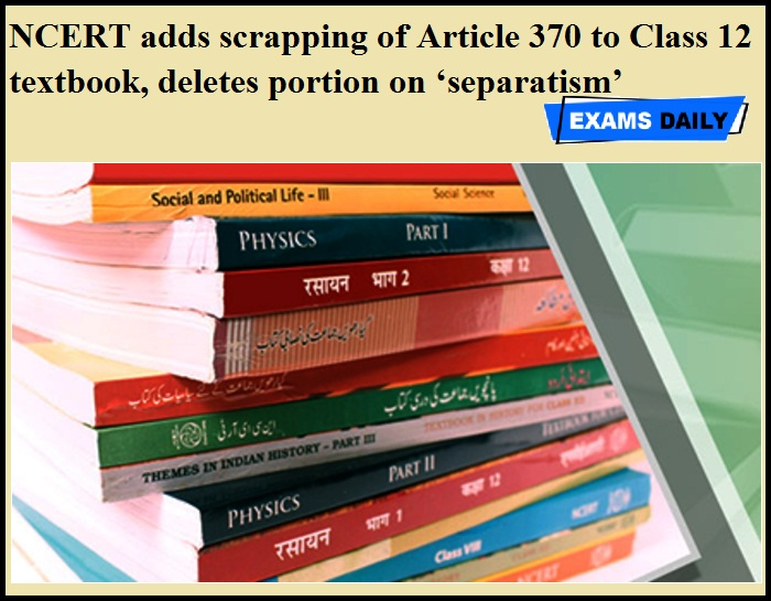 NCERT adds scrapping of Article 370 to Class 12 textbook, deletes portion on 'separatism'