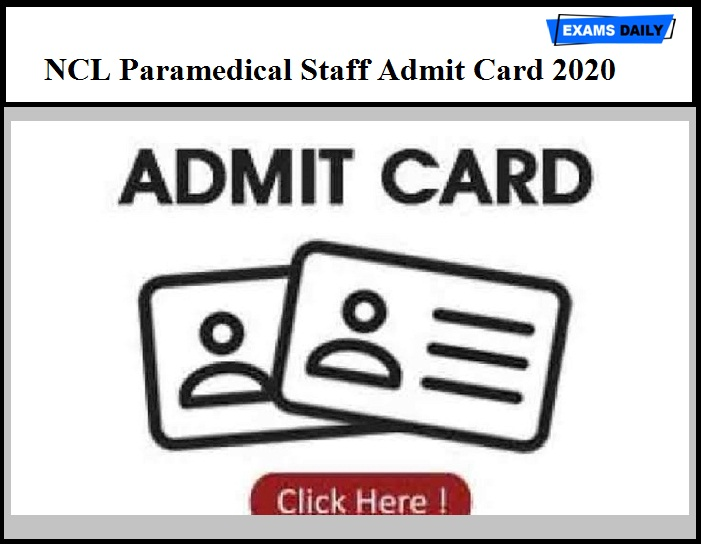 NCL Paramedical Staff Admit Card 2020 – Check Staff Nurse, Technician & Other Exam Dates Here