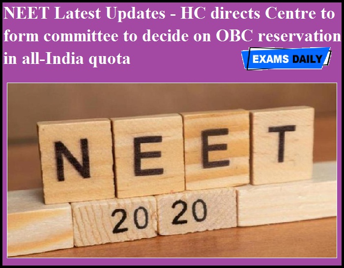 NEET Latest Updates - HC directs Centre to form committee to decide on OBC reservation in all-India quota