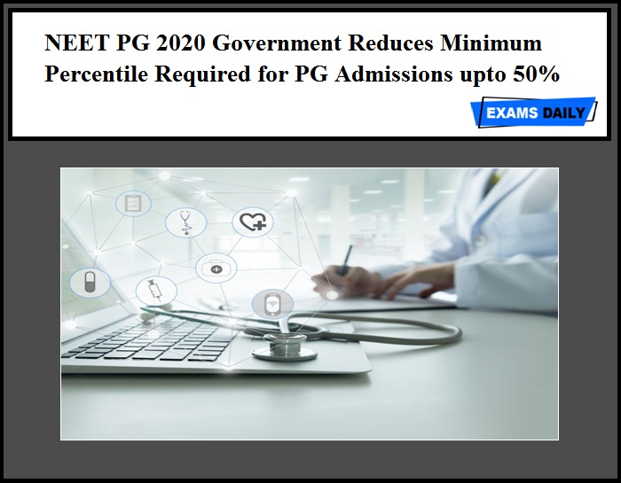 NEET PG 2020 Government Reduces Minimum Percentile Required for PG Admissions upto 50%