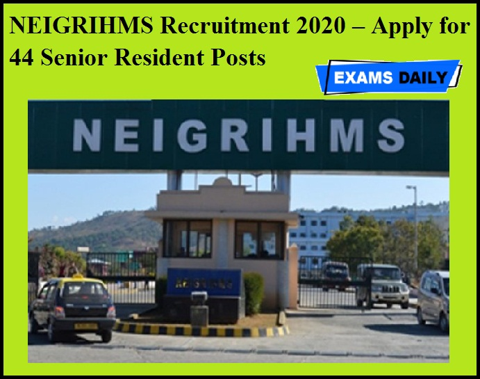 NEIGRIHMS Recruitment 2020 OUT – Apply for 44 Senior Resident Posts