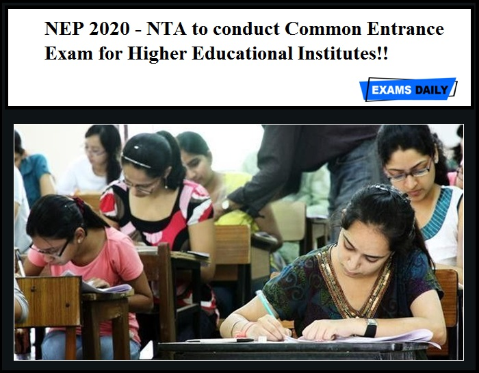 NEP 2020 - NTA to conduct Common Entrance Exam for Higher Educational Institutes!!