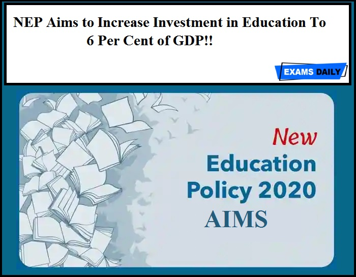 NEP Aims to Increase Investment in Education To 6 Per Cent of GDP!!