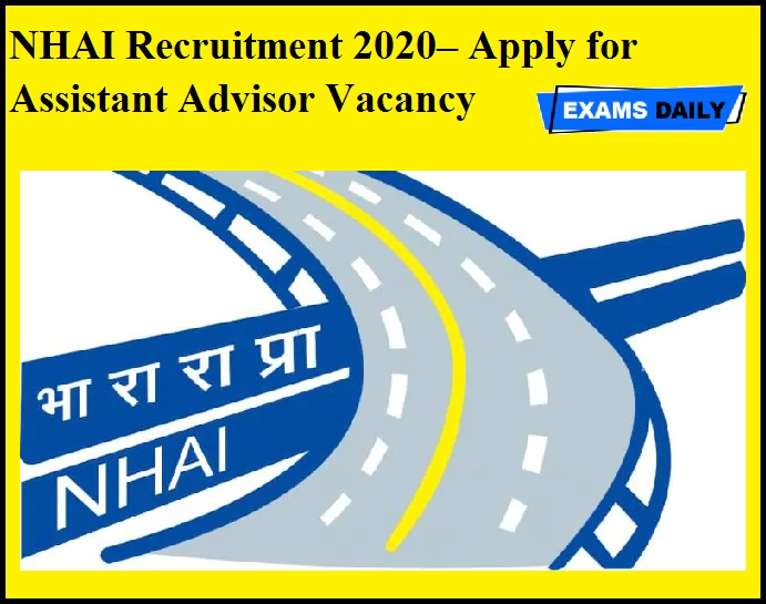 NHAI Recruitment 2020 OUT – Apply for Assistant Advisor Vacancy