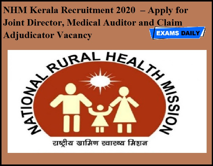 NHM Kerala Recruitment 2020 OUT – Apply for Joint Director, Medical Auditor and Claim Adjudicator Vacancy