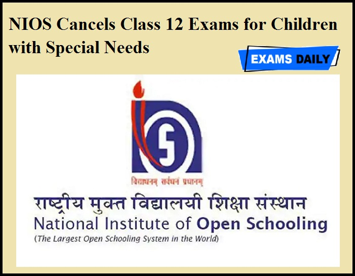 NIOS Cancels Class 12 Exams for Children with Special Needs