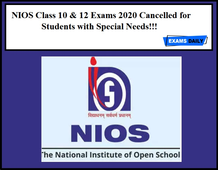 NIOS Class 10 & 12 Exams 2020 Cancelled for students with Special Needs!!!