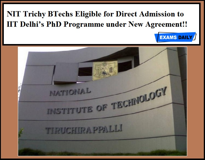 NIT Trichy BTechs Eligible for Direct Admission to IIT Delhi's PhD Programme under New Agreement!!