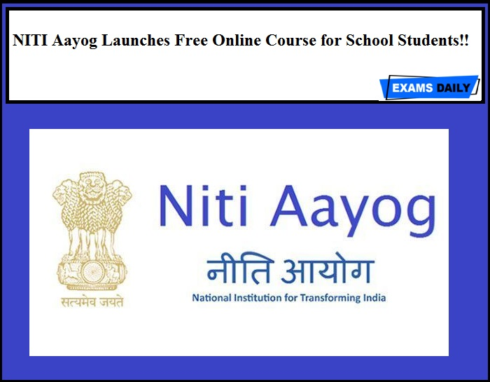 NITI Aayog Launches Free Online Course for School Students!!
