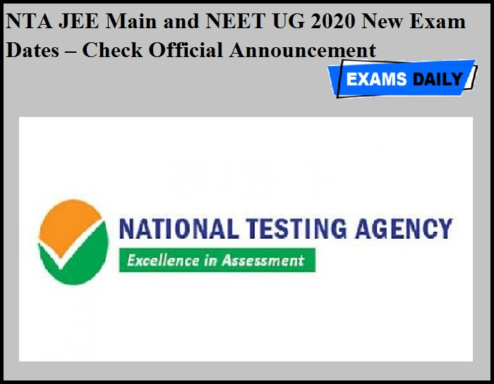 NTA JEE Main and NEET UG 2020 New Exam Dates – Check Official Announcement