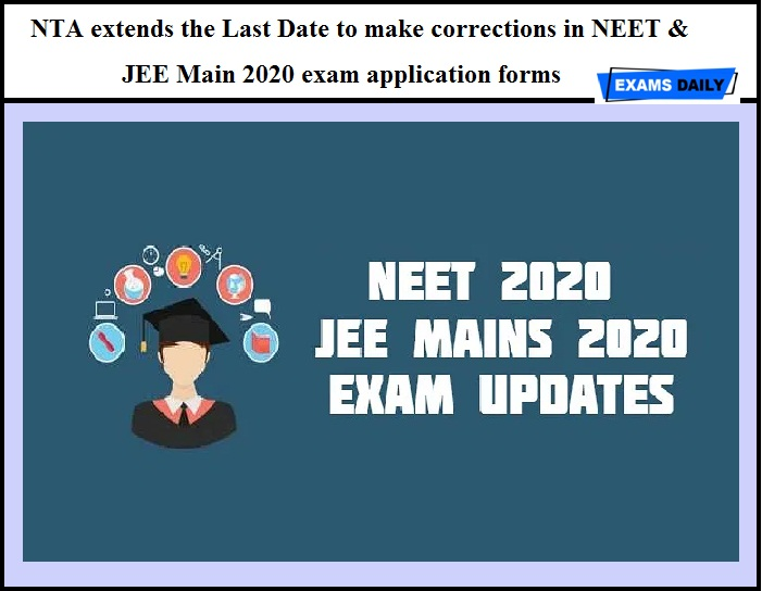 NTA extends the Last Date to make corrections in NEET & JEE Main 2020 exam application forms
