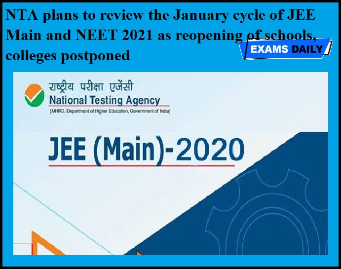 NTA plans to review the January cycle of JEE Main and NEET 2021 as reopening of schools, colleges postponed