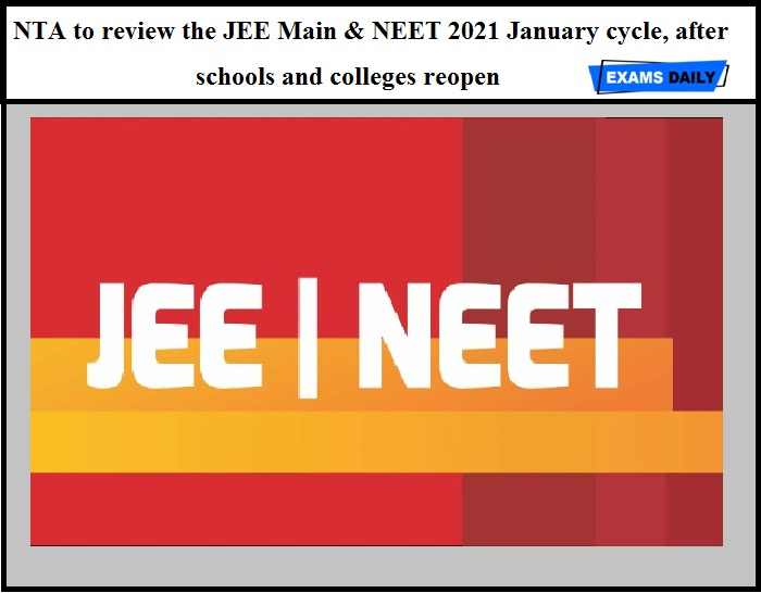 NTA to review the JEE Main & NEET 2021 January cycle, after schools and colleges reopen