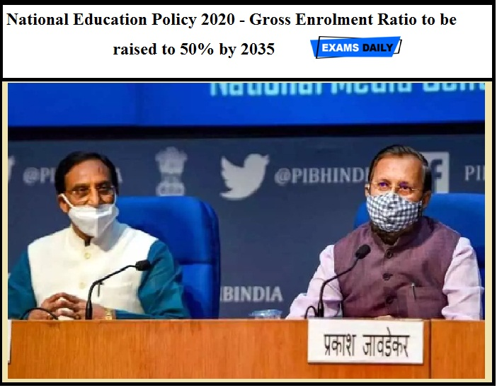 National Education Policy 2020 - Gross Enrolment Ratio to be raised to 50% by 2035
