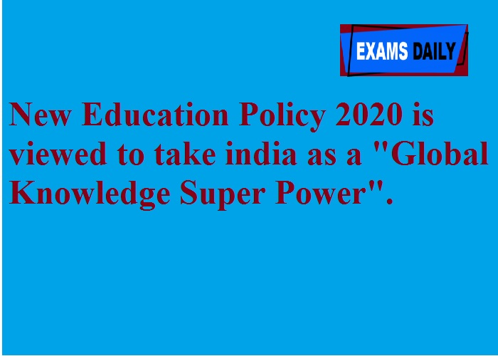New Education Policy 2020 is viewed to take india as a